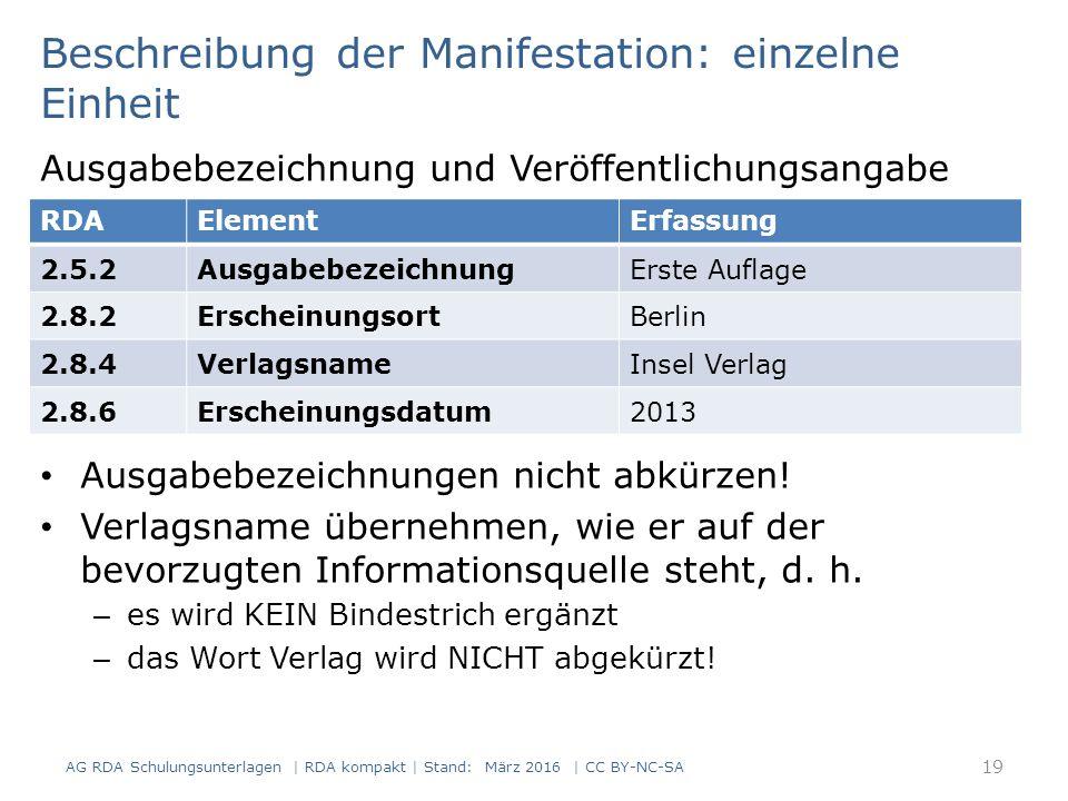 Beschreibung der Manifestation: einzelne Einheit Ausgabebezeichnung und Veröffentlichungsangabe Ausgabebezeichnungen nicht abkürzen! Verlagsname übern