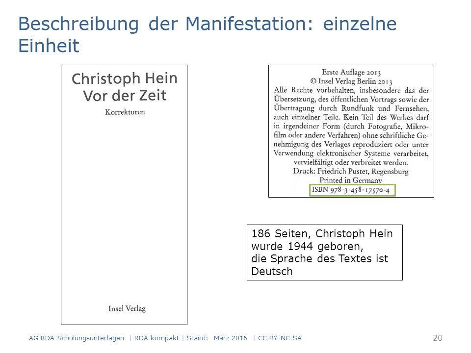 Beschreibung der Manifestation: einzelne Einheit 186 Seiten, Christoph Hein wurde 1944 geboren, die Sprache des Textes ist Deutsch 20 AG RDA Schulungsunterlagen | RDA kompakt | Stand: März 2016 | CC BY-NC-SA