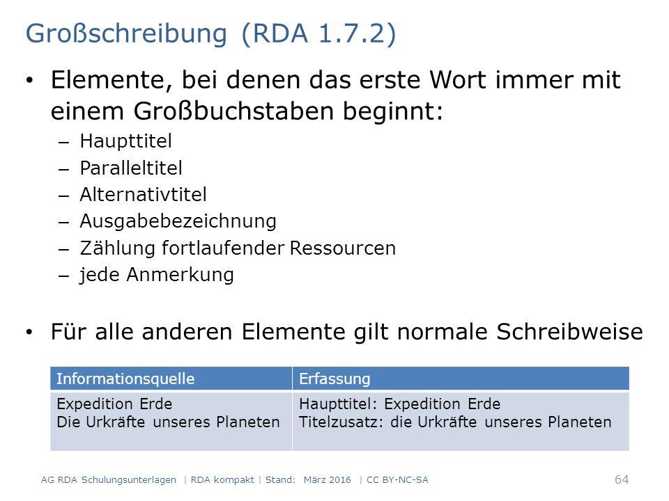 Großschreibung (RDA 1.7.2) Elemente, bei denen das erste Wort immer mit einem Gro ßb uchstaben beginnt: – Haupttitel – Paralleltitel – Alternativtitel