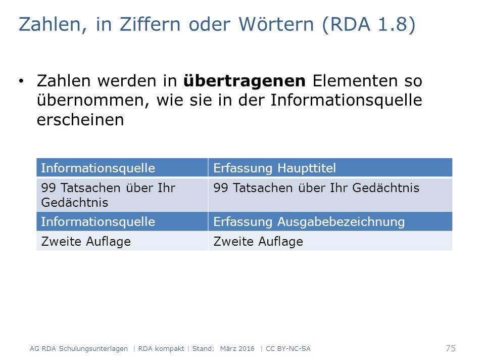 Zahlen, in Ziffern oder Wörtern (RDA 1.8) Zahlen werden in übertragenen Elementen so übernommen, wie sie in der Informationsquelle erscheinen AG RDA S