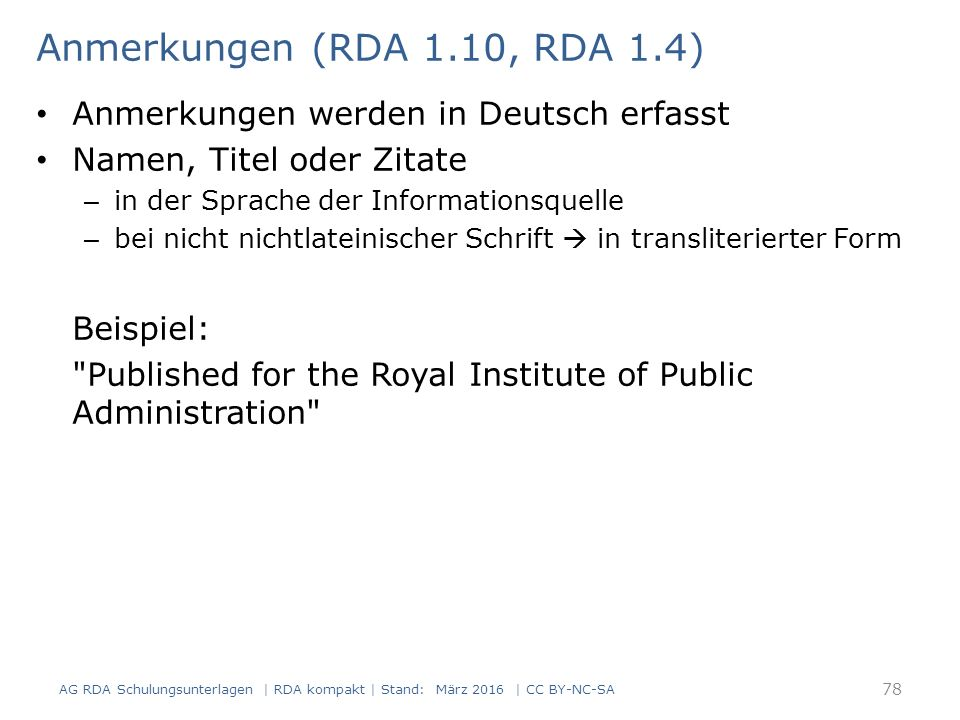 Anmerkungen (RDA 1.10, RDA 1.4) Anmerkungen werden in Deutsch erfasst Namen, Titel oder Zitate – in der Sprache der Informationsquelle – bei nicht nic