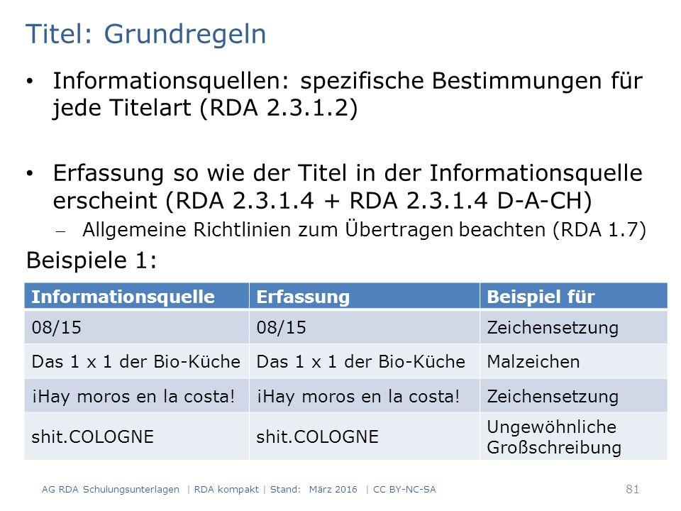 Titel: Grundregeln Informationsquellen: spezifische Bestimmungen für jede Titelart (RDA 2.3.1.2) Erfassung so wie der Titel in der Informationsquelle
