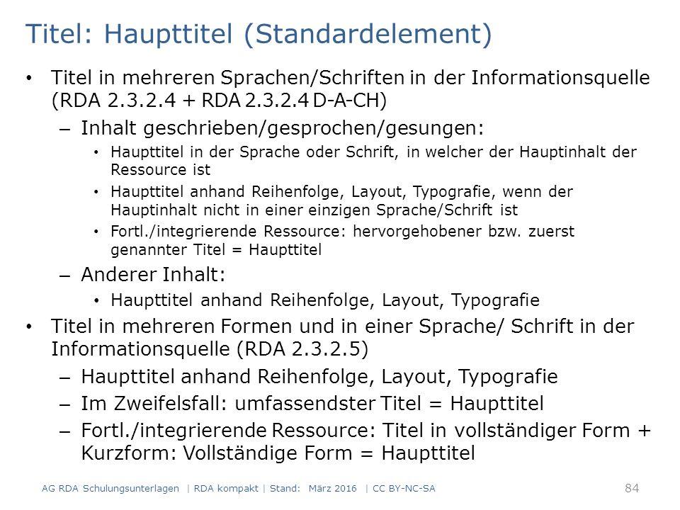 Titel: Haupttitel (Standardelement) Titel in mehreren Sprachen/Schriften in der Informationsquelle (RDA 2.3.2.4 + RDA 2.3.2.4 D-A-CH) – Inhalt geschrieben/gesprochen/gesungen: Haupttitel in der Sprache oder Schrift, in welcher der Hauptinhalt der Ressource ist Haupttitel anhand Reihenfolge, Layout, Typografie, wenn der Hauptinhalt nicht in einer einzigen Sprache/Schrift ist Fortl./integrierende Ressource: hervorgehobener bzw.