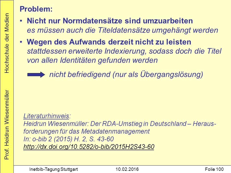 Prof. Heidrun Wiesenmüller Hochschule der Medien Inetbib-Tagung Stuttgart10.02.2016Folie 100 Problem: Nicht nur Normdatensätze sind umzuarbeiten es mü