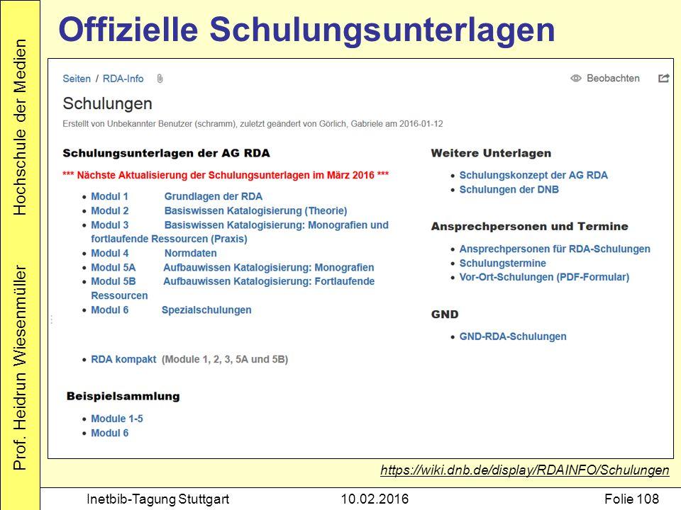Prof. Heidrun Wiesenmüller Hochschule der Medien Inetbib-Tagung Stuttgart10.02.2016Folie 108 Offizielle Schulungsunterlagen https://wiki.dnb.de/displa