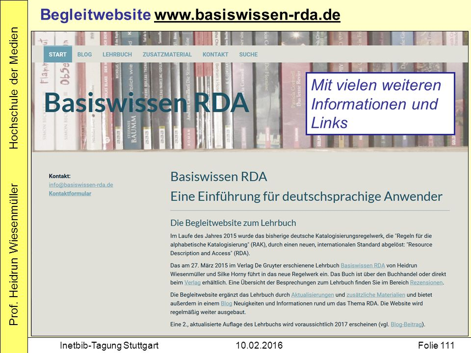 Prof. Heidrun Wiesenmüller Hochschule der Medien Inetbib-Tagung Stuttgart10.02.2016Folie 111 Begleitwebsite www.basiswissen-rda.dewww.basiswissen-rda.