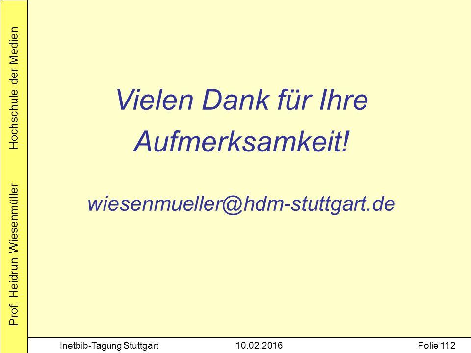 Prof. Heidrun Wiesenmüller Hochschule der Medien Inetbib-Tagung Stuttgart10.02.2016Folie 112 Vielen Dank für Ihre Aufmerksamkeit! wiesenmueller@hdm-st