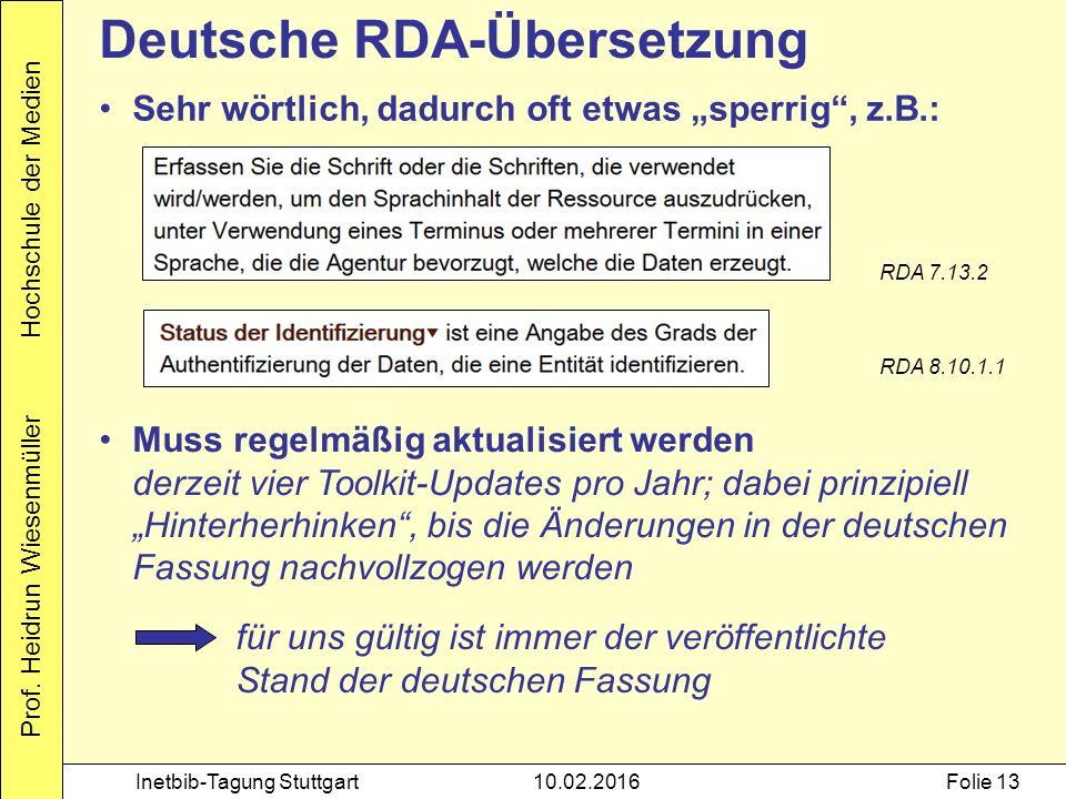 Prof. Heidrun Wiesenmüller Hochschule der Medien Inetbib-Tagung Stuttgart10.02.2016Folie 13 Deutsche RDA-Übersetzung Sehr wörtlich, dadurch oft etwas