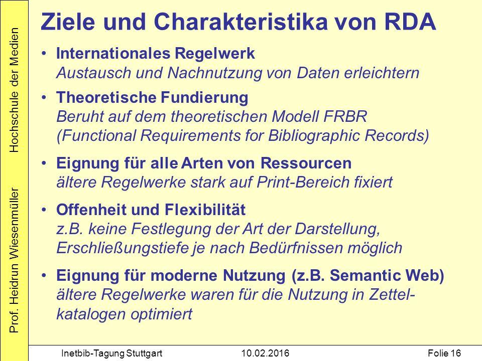 Prof. Heidrun Wiesenmüller Hochschule der Medien Inetbib-Tagung Stuttgart10.02.2016Folie 16 Ziele und Charakteristika von RDA Internationales Regelwer