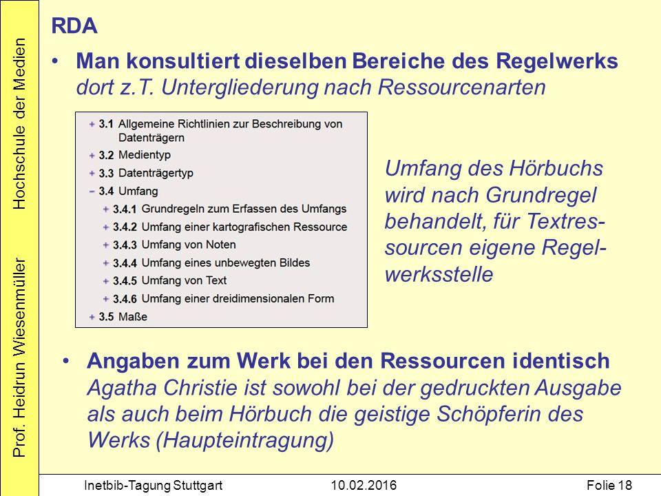 Prof. Heidrun Wiesenmüller Hochschule der Medien Inetbib-Tagung Stuttgart10.02.2016Folie 18 RDA Man konsultiert dieselben Bereiche des Regelwerks dort