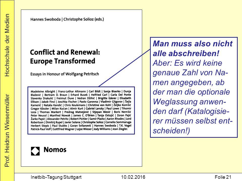 Prof. Heidrun Wiesenmüller Hochschule der Medien Inetbib-Tagung Stuttgart10.02.2016Folie 21 Man muss also nicht alle abschreiben! Aber: Es wird keine