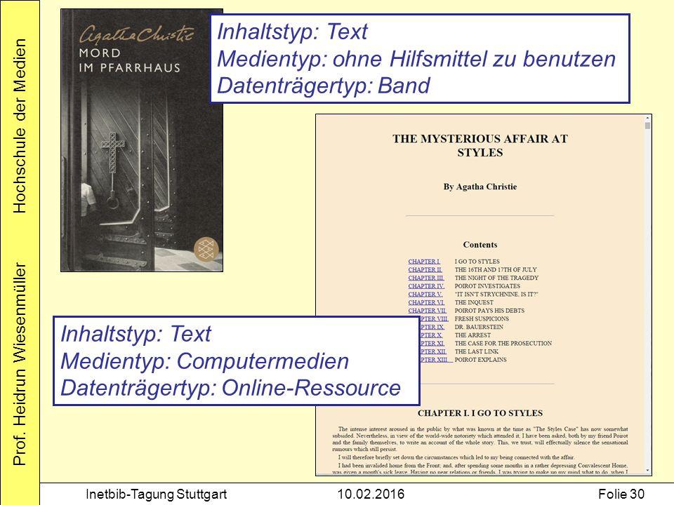 Prof. Heidrun Wiesenmüller Hochschule der Medien Inetbib-Tagung Stuttgart10.02.2016Folie 30 Inhaltstyp: Text Medientyp: ohne Hilfsmittel zu benutzen D