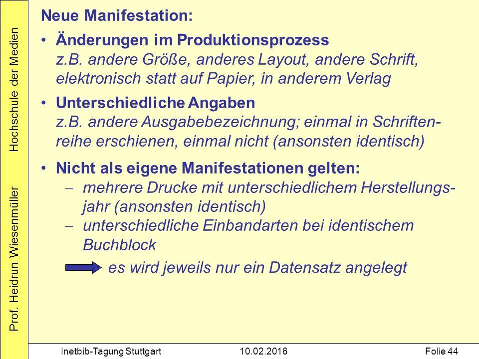 Prof. Heidrun Wiesenmüller Hochschule der Medien Inetbib-Tagung Stuttgart10.02.2016Folie 44 Neue Manifestation: Änderungen im Produktionsprozess z.B.