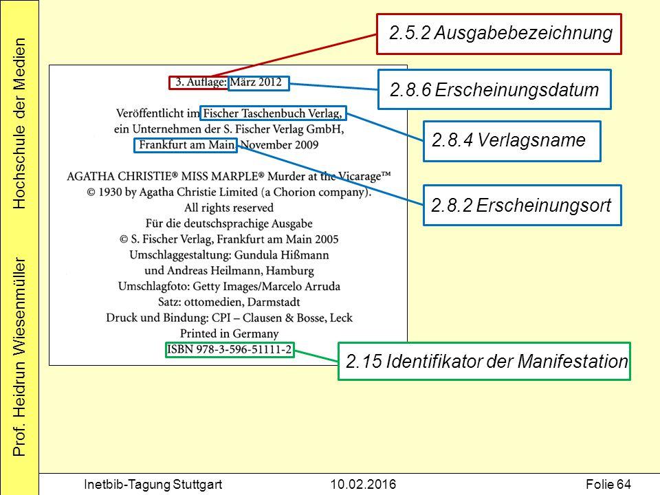 Prof. Heidrun Wiesenmüller Hochschule der Medien Inetbib-Tagung Stuttgart10.02.2016Folie 64 2.5.2 Ausgabebezeichnung 2.8.6 Erscheinungsdatum 2.8.4 Ver