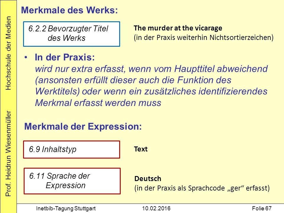 Prof. Heidrun Wiesenmüller Hochschule der Medien Inetbib-Tagung Stuttgart10.02.2016Folie 67 Merkmale des Werks: 6.2.2 Bevorzugter Titel des Werks The