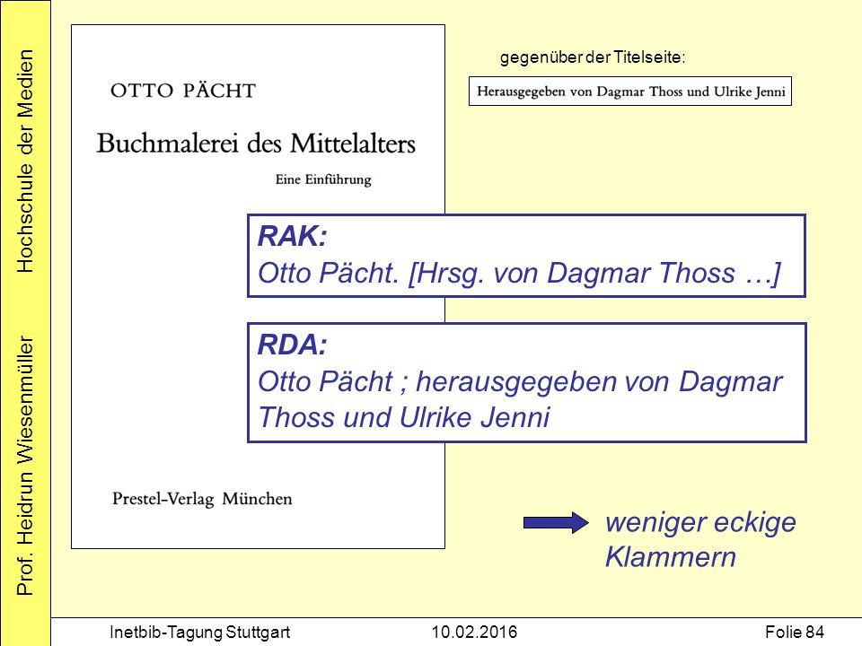 Prof. Heidrun Wiesenmüller Hochschule der Medien Inetbib-Tagung Stuttgart10.02.2016Folie 84 gegenüber der Titelseite: RDA: Otto Pächt ; herausgegeben