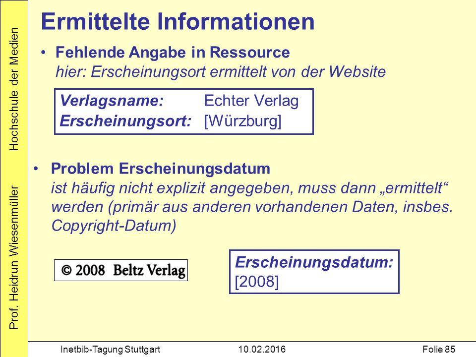 Prof. Heidrun Wiesenmüller Hochschule der Medien Inetbib-Tagung Stuttgart10.02.2016Folie 85 Fehlende Angabe in Ressource hier: Erscheinungsort ermitte