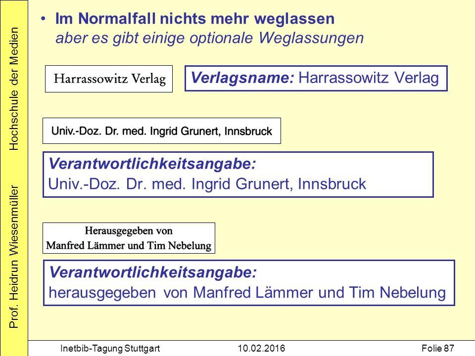Prof. Heidrun Wiesenmüller Hochschule der Medien Inetbib-Tagung Stuttgart10.02.2016Folie 87 Verlagsname: Harrassowitz Verlag Verantwortlichkeitsangabe