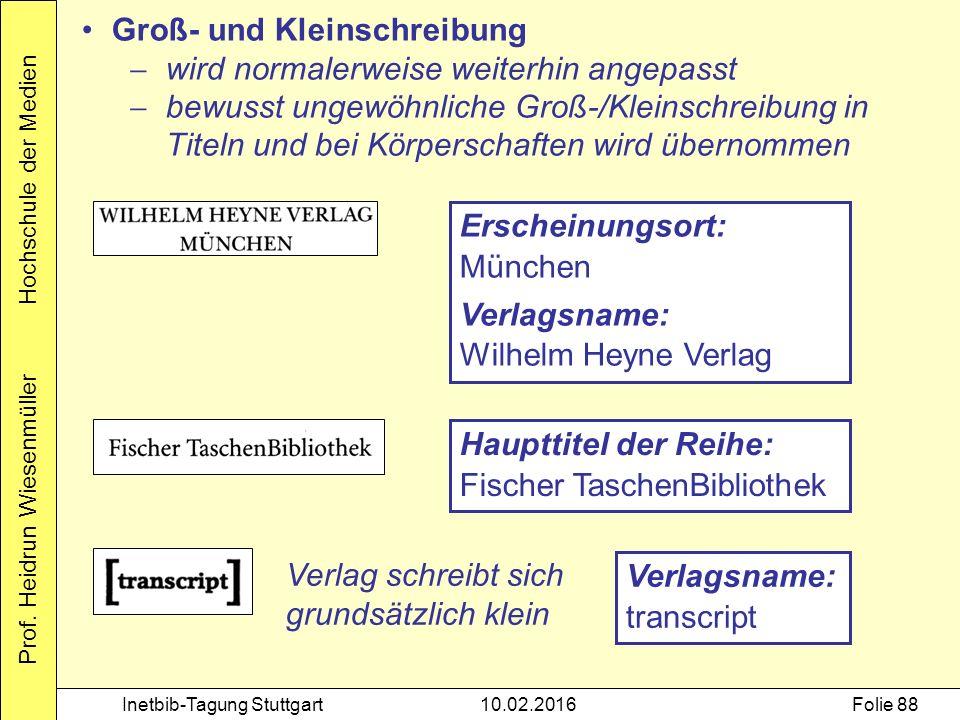 Prof. Heidrun Wiesenmüller Hochschule der Medien Inetbib-Tagung Stuttgart10.02.2016Folie 88 Groß- und Kleinschreibung  wird normalerweise weiterhin a