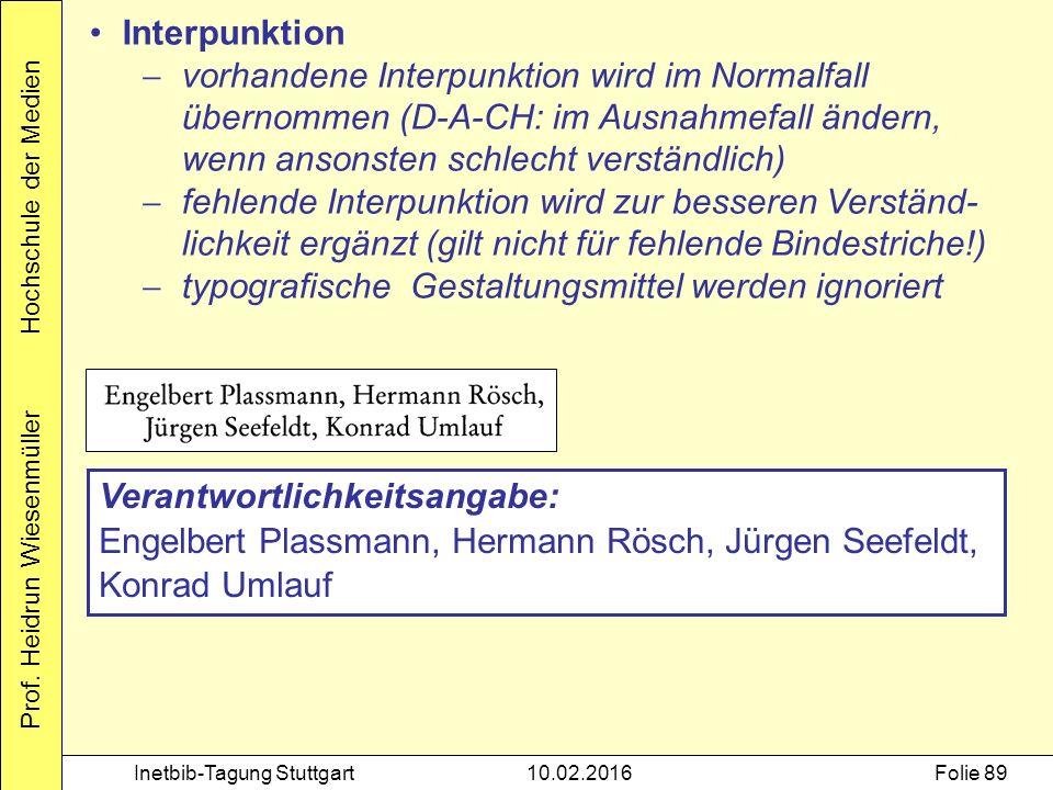 Prof. Heidrun Wiesenmüller Hochschule der Medien Inetbib-Tagung Stuttgart10.02.2016Folie 89 Interpunktion  vorhandene Interpunktion wird im Normalfal