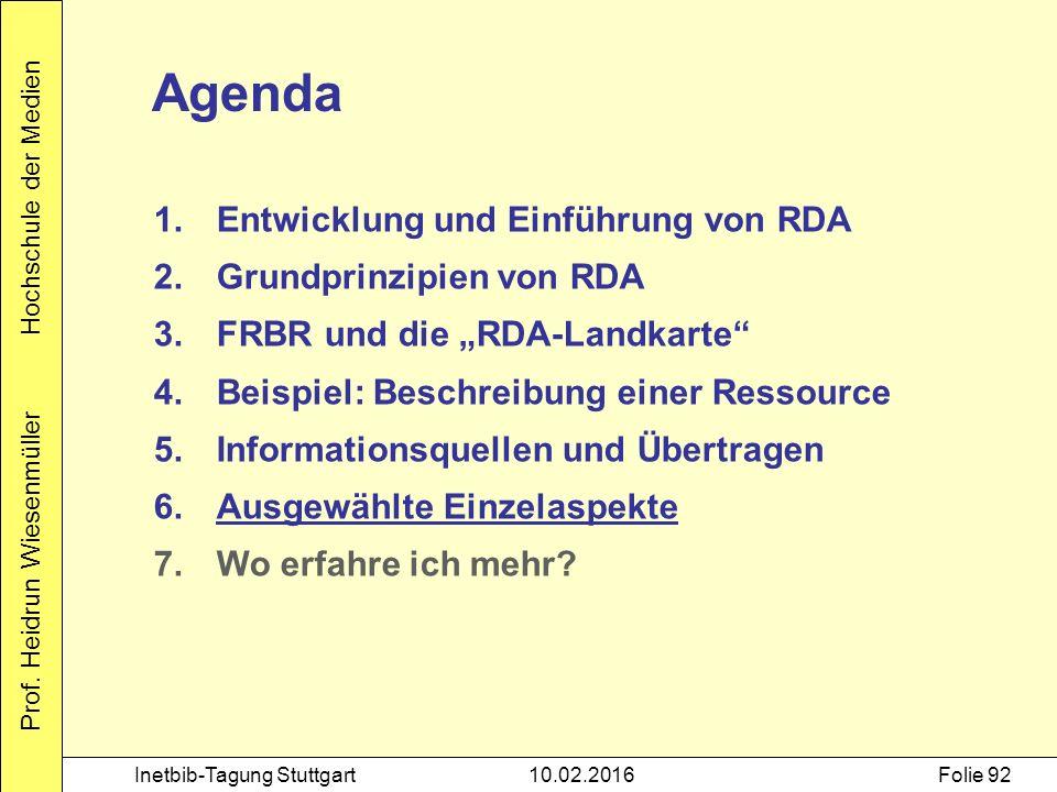 Prof. Heidrun Wiesenmüller Hochschule der Medien Inetbib-Tagung Stuttgart10.02.2016Folie 92 Agenda 1.Entwicklung und Einführung von RDA 2.Grundprinzip