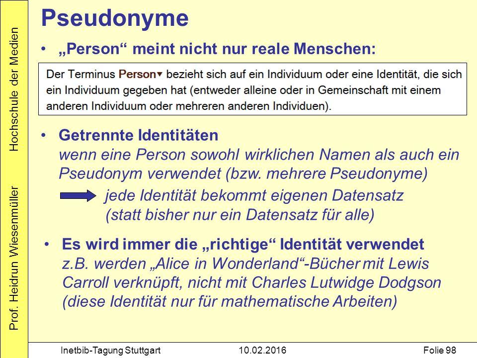 Prof. Heidrun Wiesenmüller Hochschule der Medien Inetbib-Tagung Stuttgart10.02.2016Folie 98 Getrennte Identitäten wenn eine Person sowohl wirklichen N