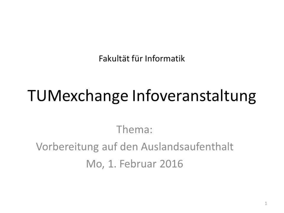 Fakultät für Informatik TUMexchange Infoveranstaltung Thema: Vorbereitung auf den Auslandsaufenthalt Mo, 1. Februar 2016 1