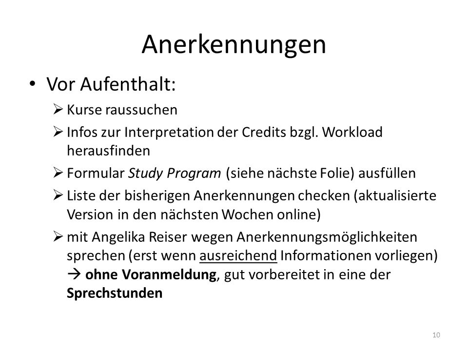Anerkennungen Vor Aufenthalt:  Kurse raussuchen  Infos zur Interpretation der Credits bzgl. Workload herausfinden  Formular Study Program (siehe nä