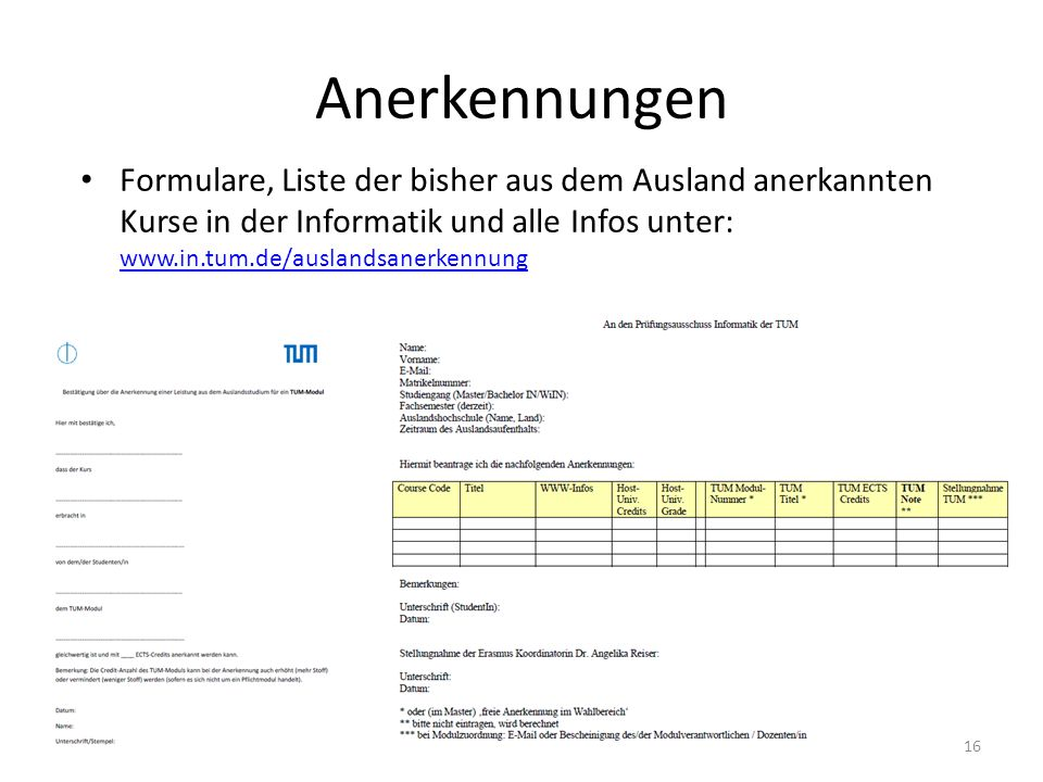 Anerkennungen Formulare, Liste der bisher aus dem Ausland anerkannten Kurse in der Informatik und alle Infos unter: www.in.tum.de/auslandsanerkennung