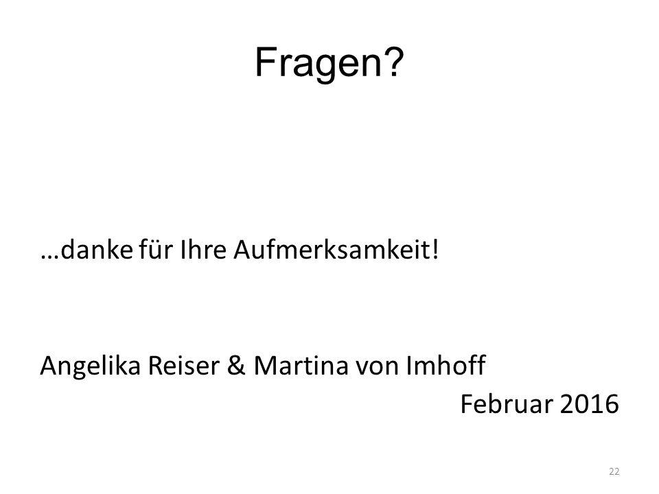 Fragen? …danke für Ihre Aufmerksamkeit! Angelika Reiser & Martina von Imhoff Februar 2016 22