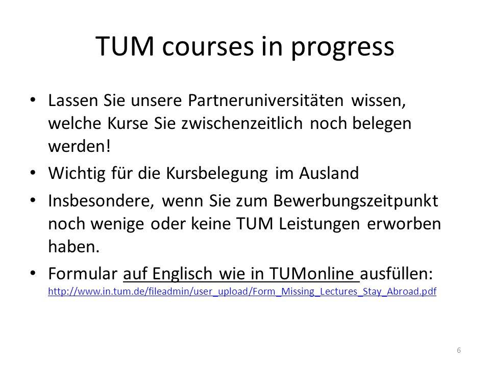 TUM courses in progress Lassen Sie unsere Partneruniversitäten wissen, welche Kurse Sie zwischenzeitlich noch belegen werden! Wichtig für die Kursbele