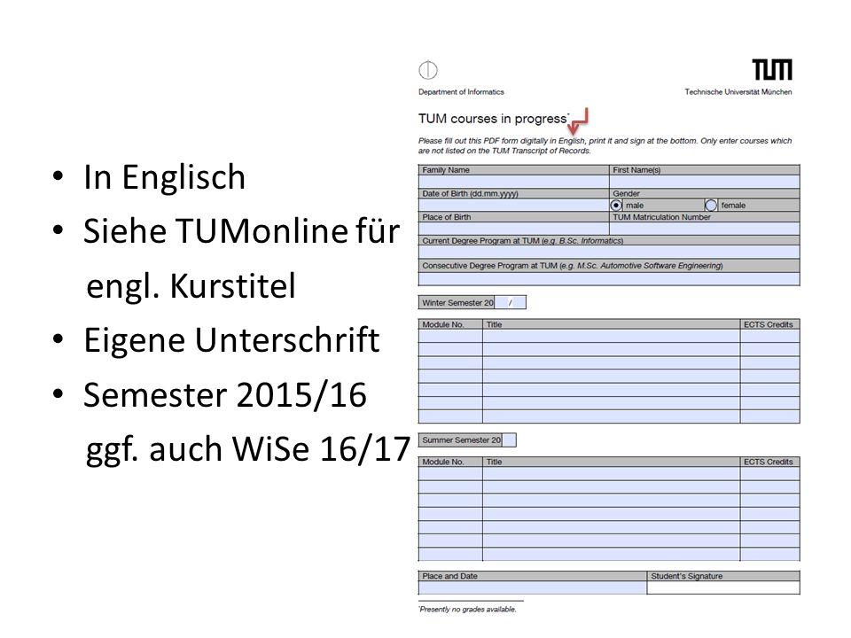 In Englisch Siehe TUMonline für engl. Kurstitel Eigene Unterschrift Semester 2015/16 ggf. auch WiSe 16/17 7