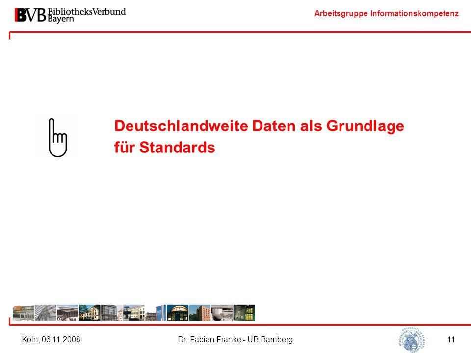 Arbeitsgruppe Informationskompetenz Köln, 06.11.2008Dr. Fabian Franke - UB Bamberg11 Deutschlandweite Daten als Grundlage für Standards