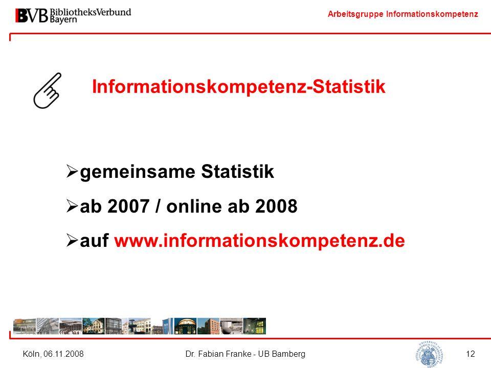 Arbeitsgruppe Informationskompetenz Köln, 06.11.2008Dr. Fabian Franke - UB Bamberg12 Informationskompetenz-Statistik  gemeinsame Statistik  ab 2007
