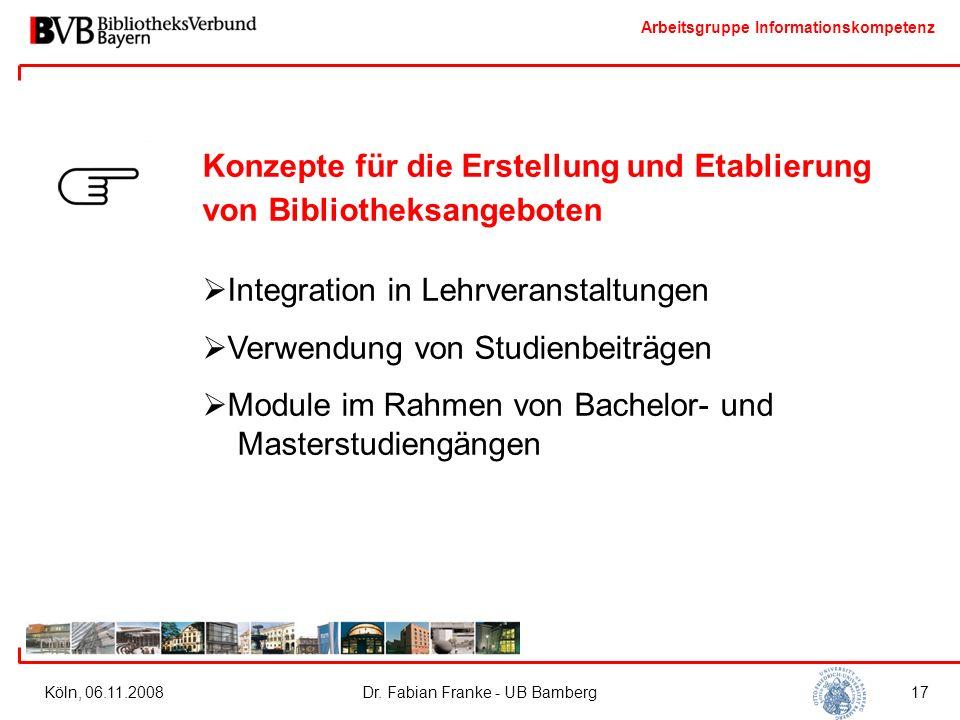 Arbeitsgruppe Informationskompetenz Köln, 06.11.2008Dr. Fabian Franke - UB Bamberg17 Konzepte für die Erstellung und Etablierung von Bibliotheksangebo