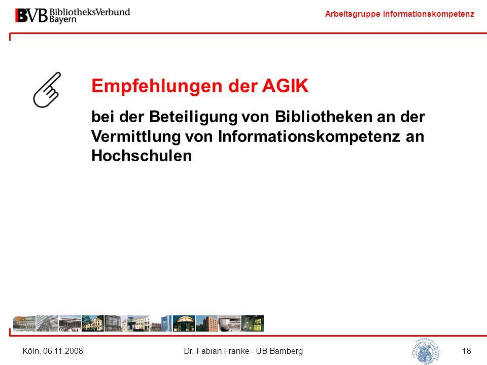 Arbeitsgruppe Informationskompetenz Köln, 06.11.2008Dr. Fabian Franke - UB Bamberg18 Empfehlungen der AGIK bei der Beteiligung von Bibliotheken an der