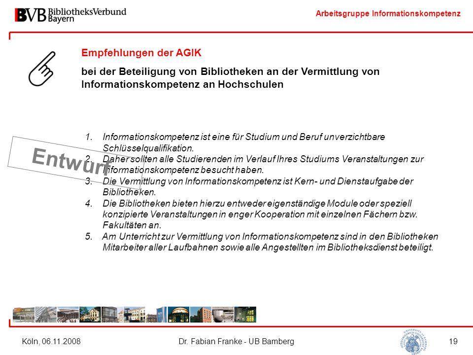 Arbeitsgruppe Informationskompetenz Köln, 06.11.2008Dr. Fabian Franke - UB Bamberg19 Empfehlungen der AGIK bei der Beteiligung von Bibliotheken an der