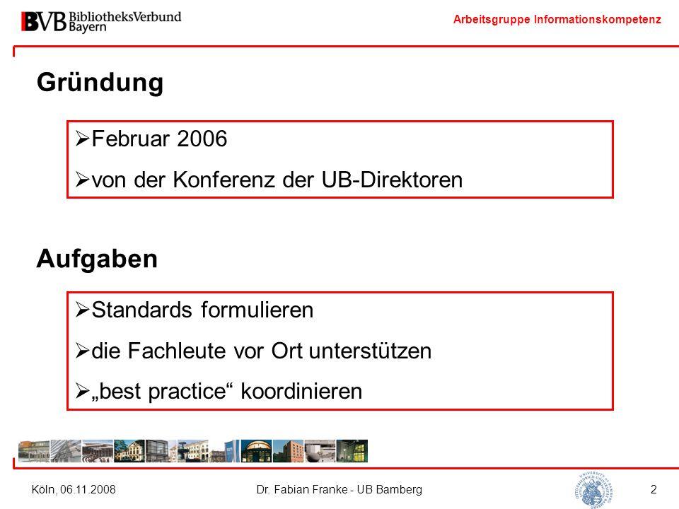 Arbeitsgruppe Informationskompetenz Köln, 06.11.2008Dr. Fabian Franke - UB Bamberg2 Aufgaben  Standards formulieren  die Fachleute vor Ort unterstüt
