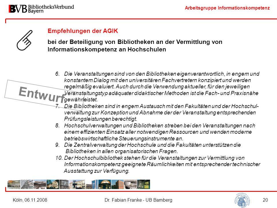 Arbeitsgruppe Informationskompetenz Köln, 06.11.2008Dr. Fabian Franke - UB Bamberg20 Empfehlungen der AGIK bei der Beteiligung von Bibliotheken an der