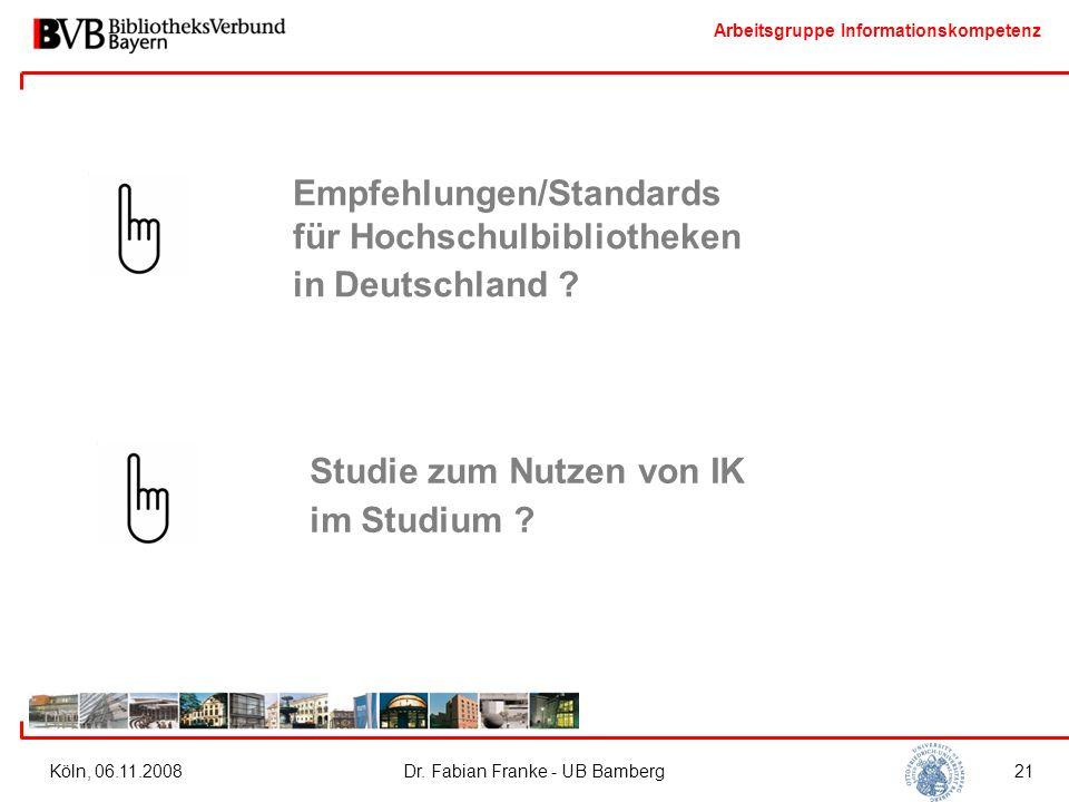 Arbeitsgruppe Informationskompetenz Köln, 06.11.2008Dr. Fabian Franke - UB Bamberg21 Empfehlungen/Standards für Hochschulbibliotheken in Deutschland ?