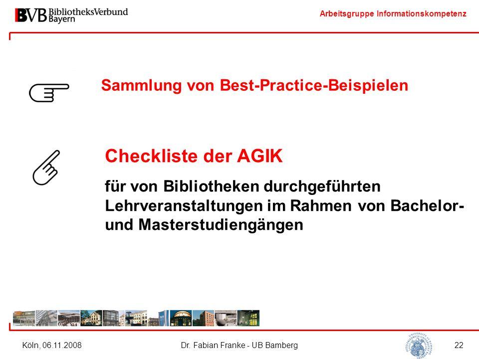 Arbeitsgruppe Informationskompetenz Köln, 06.11.2008Dr. Fabian Franke - UB Bamberg22 Sammlung von Best-Practice-Beispielen Checkliste der AGIK für von