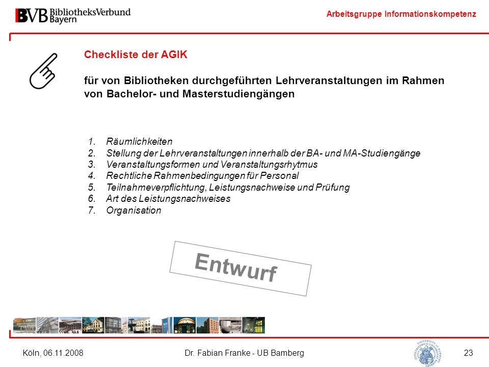 Arbeitsgruppe Informationskompetenz Köln, 06.11.2008Dr. Fabian Franke - UB Bamberg23 Checkliste der AGIK für von Bibliotheken durchgeführten Lehrveran