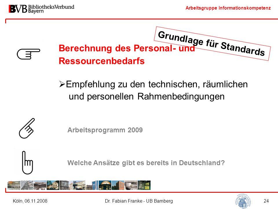 Arbeitsgruppe Informationskompetenz Köln, 06.11.2008Dr. Fabian Franke - UB Bamberg24 Berechnung des Personal- und Ressourcenbedarfs  Empfehlung zu de
