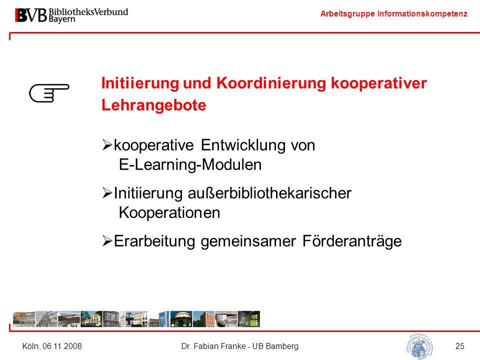Arbeitsgruppe Informationskompetenz Köln, 06.11.2008Dr. Fabian Franke - UB Bamberg25 Initiierung und Koordinierung kooperativer Lehrangebote  koopera