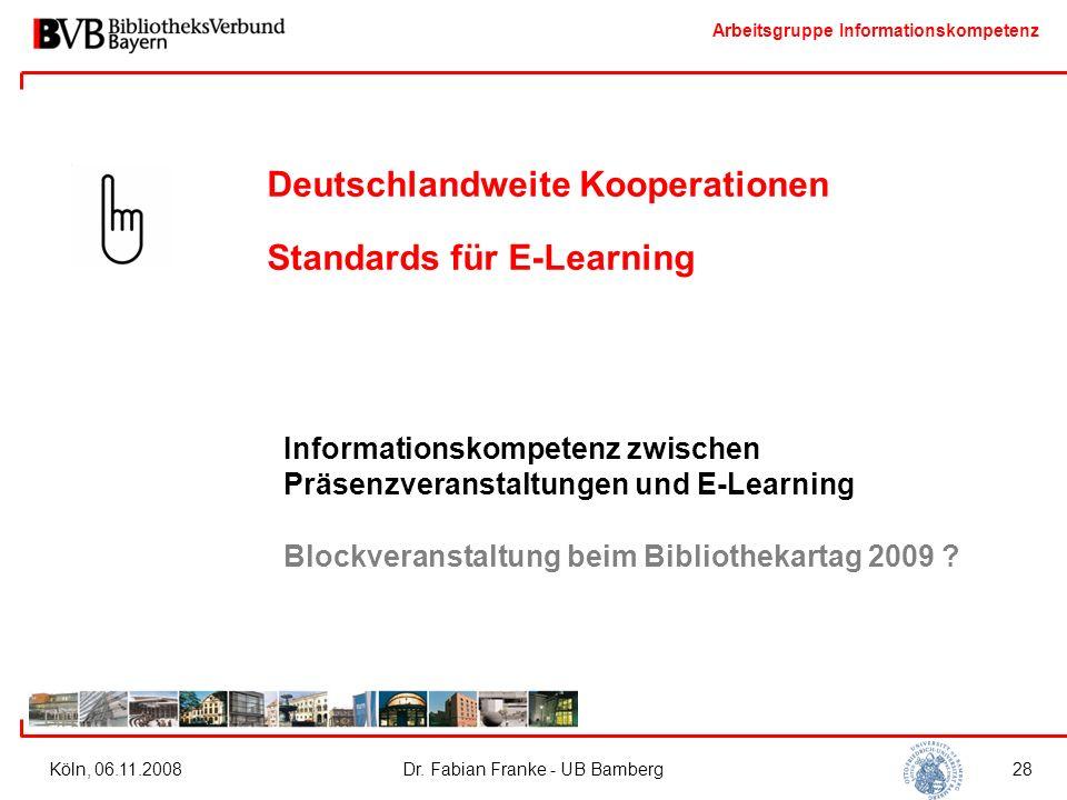 Arbeitsgruppe Informationskompetenz Köln, 06.11.2008Dr. Fabian Franke - UB Bamberg28 Deutschlandweite Kooperationen Standards für E-Learning Informati