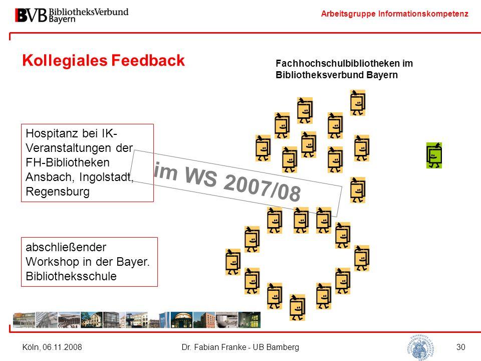 Arbeitsgruppe Informationskompetenz Köln, 06.11.2008Dr. Fabian Franke - UB Bamberg30 Kollegiales Feedback Hospitanz bei IK- Veranstaltungen der FH-Bib