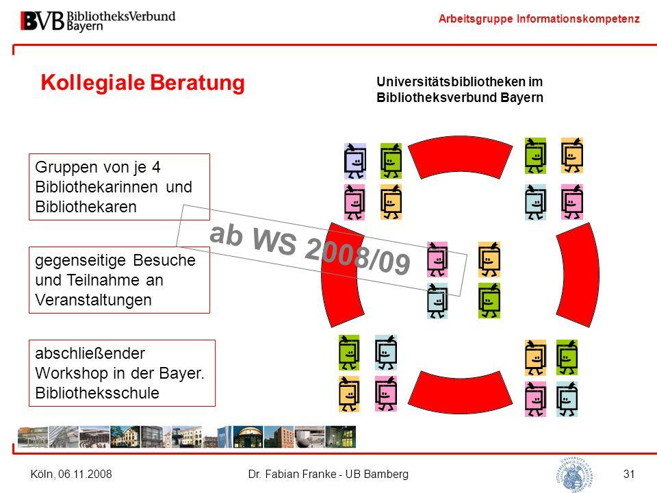 Arbeitsgruppe Informationskompetenz Köln, 06.11.2008Dr. Fabian Franke - UB Bamberg31 Kollegiale Beratung Gruppen von je 4 Bibliothekarinnen und Biblio