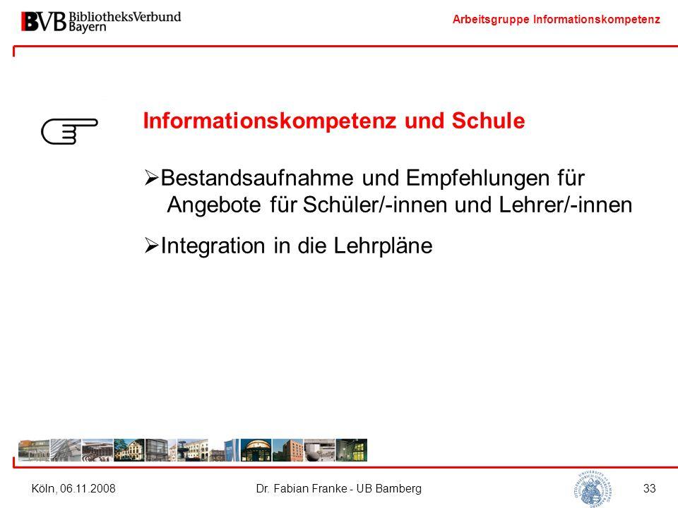 Arbeitsgruppe Informationskompetenz Köln, 06.11.2008Dr. Fabian Franke - UB Bamberg33 Informationskompetenz und Schule  Bestandsaufnahme und Empfehlun