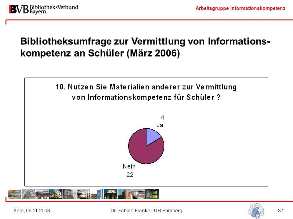 Arbeitsgruppe Informationskompetenz Köln, 06.11.2008Dr. Fabian Franke - UB Bamberg37 Bibliotheksumfrage zur Vermittlung von Informations- kompetenz an