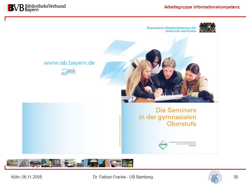 Arbeitsgruppe Informationskompetenz Köln, 06.11.2008Dr. Fabian Franke - UB Bamberg38 4